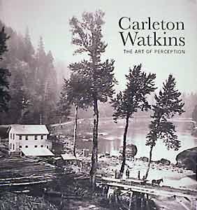 Carleton WATKINS, 'the Art of Perception'