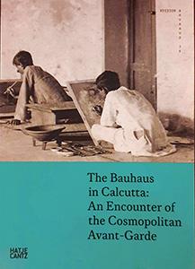'the Bauhaus in Calcutta' An Encounter of the Cosmopolitan Avant-Garde